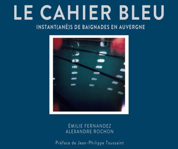 Le Cahier bleu : instant(ané)s de baignade en Auvergne